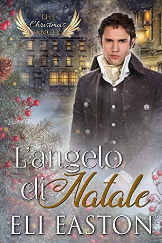 L'angelo di Natale (The Christmas Angel Vol. 1) di [Easton, Eli]