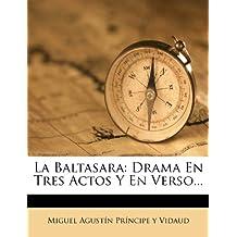 La Baltasara: Drama En Tres Actos Y En Verso...