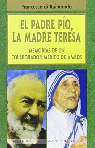 El Padre Pío, la Madra Teresa: Memorias de un colaborador médico de ambos (Grandes firmas Edibesa)