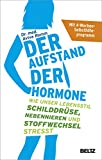 Der Aufstand der Hormone: Wie unser Lebensstil Schilddr�se, Nebennieren und Stoffwechsel stresst - Mit 4-Wochen-Selbsthilfeprogramm Bild