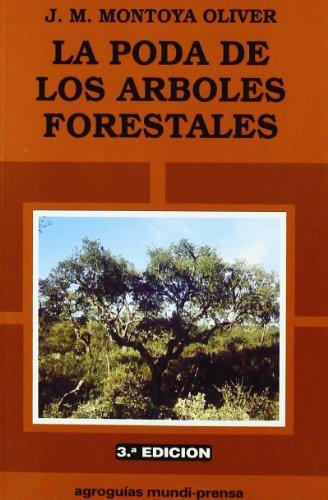 La poda de los árboles forestales (Agroguias Mundi Prensa) por JOSEMIGUEL MONTOYA OLIVER