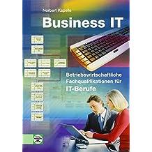 Business IT: Betriebswirtschaftliche Fachqualifikationen für IT-Berufe
