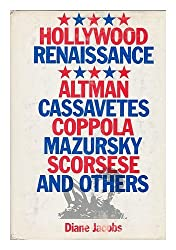 Hollywood Renaissance: Altman, Cassavetes, Coppola, Mazursky, Scorsese and Others by Diane Jacobs (1977-08-01)