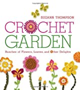 Crochet Garden: Bunches of Flowers, Leaves, and Other Delights by Suzann Thompson (2012-05-01)