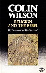 Religion and the Rebel by Colin Wilson (1989-03-02)