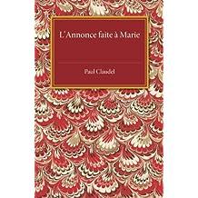 L'annonce faite a Marie: Mystere En Quatre Actes Et Un Prologue by Paul Claudel (2015-02-19)