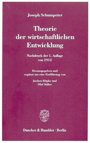 Theorie der wirtschaftlichen Entwicklung.: Nachdruck der 1. Auflage von 1912. Hrsg. und erg. um eine Einführung von Jochen Röpke / Olaf Stiller.