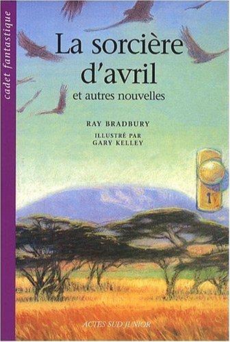 La sorcière d'avril et autres nouvelles de Bradbury. Ray (2008) Broché