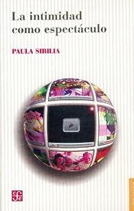 La intimidad como espectaculo par Paula Sibilia