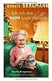 Ich seh den Baum noch fallen: Renate Bergmanns Weihnachtsabenteuer