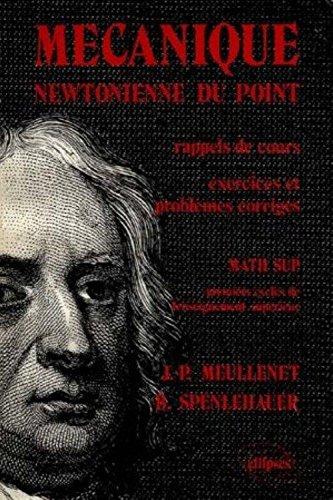 Mécanique newtonienne du point: Rappels de cours, exercices et problèmes corrigés