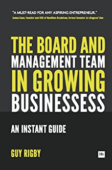 The Board and Management Team in Growing Businesses: An Instant Guide by [Rigby, Guy]