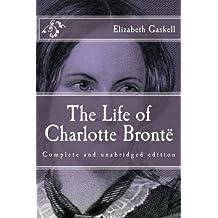 The Life of Charlotte Brontë (Immortal Classics)