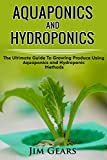 Aquaponics And Hydroponics: 2 BOOKS! Learn How to Grow Using Aquaponics And Hydroponics. Successfully Grow Vegetables and Raise Fish Together, Lower Your Waste, Understand Fisheries And Much More!