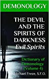 DEMONOLOGY THE DEVIL AND THE SPIRITS OF DARKNESS Evil Spirits: Dictionary of Demonology (Volume 4) (The Demonology Series)