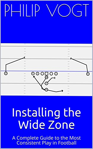 Installing the Wide Zone: A Complete Guide to the Most Consistent Play in Football (English Edition) por Philip Vogt