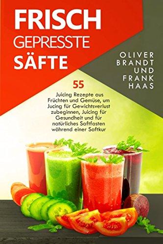 fte: 55 Juicing Rezepte aus Früchten und Gemüse, um Jucing für Gewichtsverlust zu beginnen ()