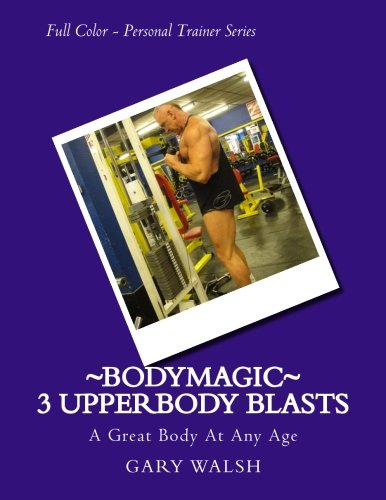 Bodymagic - 3 UpperBody Blasts (Bodymagic - A Great Body At Any Age)
