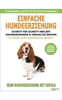 Einfache Hundeerziehung: Schritt für Schritt erklärt - Grunderziehung und Verhalten ändern von [Team: Hundeerziehung Mit Erfolg]