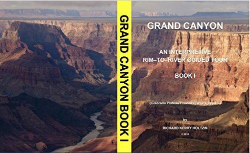 Grand Canyon: An Interpretive Rim-to-River Guided Tour, Book 1 (Colorado Plateau Series 5) (English Edition) -