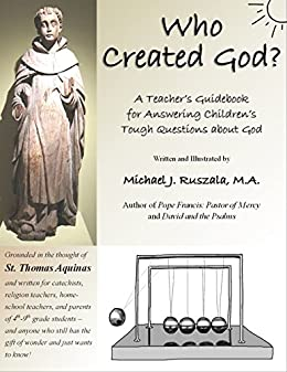 Who Created God?: A Teacher's Guidebook for Answering Children's Tough Questions about God (English Edition) par [Ruszala, Michael J]