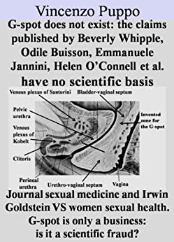 G-spot does not exist Claims published by Beverly Whipple Emmanuele Jannini et al have no scientific basis: Journal sexual medicine Irwin Goldstein vs ... fraud? (Sessualità Book 6) (English Edition) di [Puppo, Vincenzo]