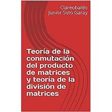 Teoría de la conmutación del producto de matrices y teoría de la división de matrices (Spanish Edition)