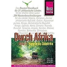 Afrika, Durch Band 2: Streckenbeschreibungen und GPS-Koordinaten Nigeria bis Südafrika Äquatorialguinea, Angola, Botswana, Burundi, Gabun, Kamerun. Republik, Demokratische Republik Kongo