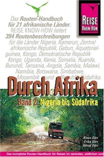 Afrika, Durch Band 2: Streckenbeschreibungen und GPS-Koordinaten Nigeria bis Südafrika Äquatorialguinea, Angola, Botswana, Burundi,  Gabun, Kamerun, ... Republik, Demokratische Republik Kongo