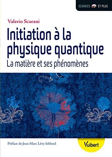 Initiation à la physique quantique: la matière et ses phénomènes