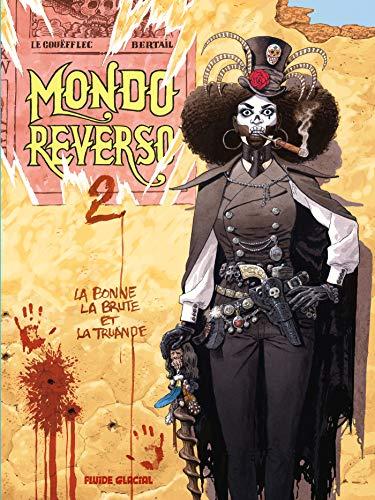Mondo reverso - Tome 02: La bonne, la brute et la truande par Arnaud Le Gouëfflec
