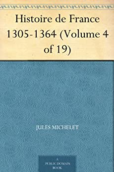 Histoire de France 1305-1364 (Volume 4 of 19) par [Michelet, Jules]