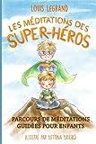 Les méditations des super-héros - Parcours de méditations guidées pour enfants