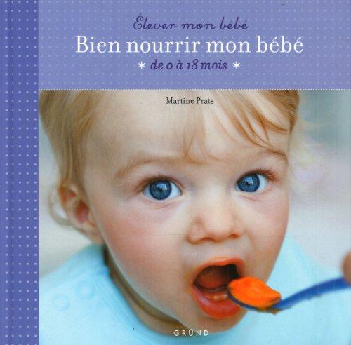 Bien nourrir mon bébé : De 0 à 18 mois par Martine Prats