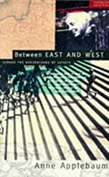 Between East and West: Across the Borderlands of Europe by Anne Applebaum (1995-04-21)