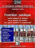 Fonction publique: Guide juridique et pratique de la gestion de carrière des agents titulaires et contractuels (Le conseiller juridique pour tous t. 294)...