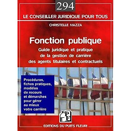Fonction publique: Guide juridique et pratique de la gestion de carrière des agents titulaires et contractuels (Le conseiller juridique pour tous t. 294)