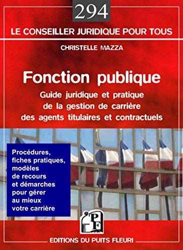 Fonction publique: Guide juridique et pratique de la gestion de carrière des agents titulaires et contractuels