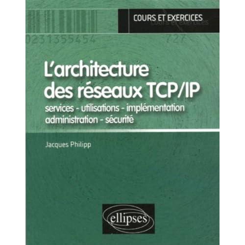 L'architecture des réseaux TCP/IP : Services - utilisations - implémentation - administration - sécurité
