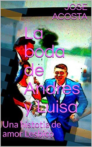 La boda de Andres y Luisa: Una histotia de amor Lesbico (Spanish Edition)