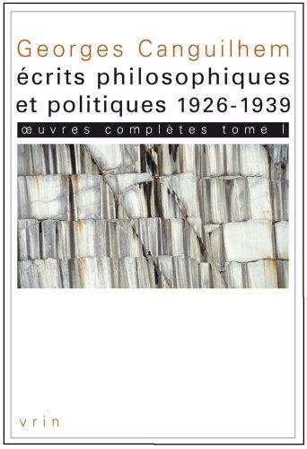 Oeuvres complètes, tome I: Écrits philosophiques et politiques (1926-1939) par Georges Canguilhem