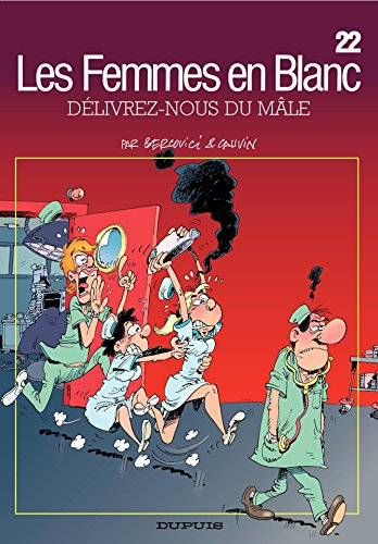 Les Femmes en Blanc - Tome 22 - DELIVREZ-NOUS DU MALE par Raoul Cauvin