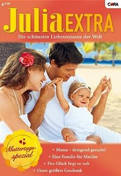 Julia Extra Band 0295: Unser grösstes Geschenk / Das Glück liegt so nah / Mama - dringend gesucht! / Eine Familie für Marilee / von [BRAUN, JACKIE, BLAKE, ALLY, JAMES, MELISSA, SALA, SHARON]
