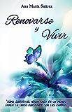 Renovarse y Vivir: Como sobrevivir a un mundo donde lo único constante son los cambios (Spanish Edition)