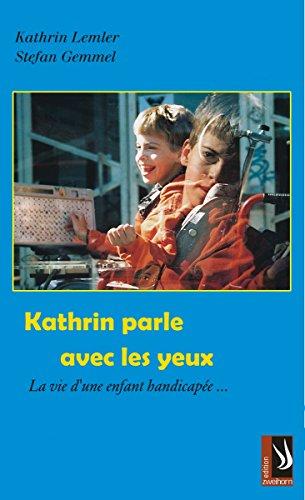 Kathrin parle avec les yeux - La vie d'un infant handicapée par Kathrin Lemler