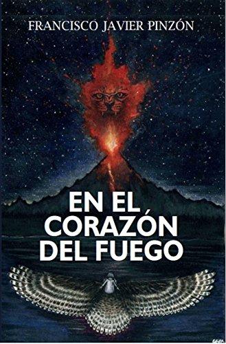 En el Corazón del Fuego por Francisco Javier Pinzón