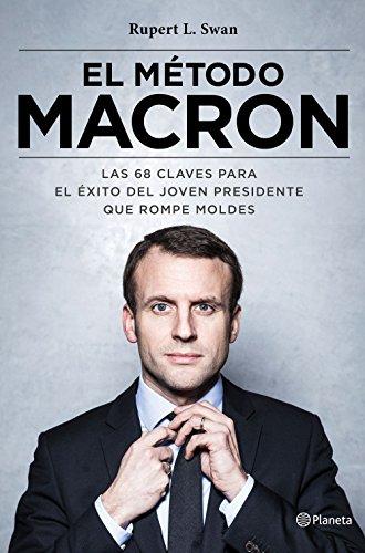 El método Macron: Las 68 claves para el éxito del joven presidente que rompe moldes (No Ficción)