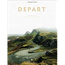 Depart: A Photographic Travel and Adventure Guide: a photographic travel & adventure guide
