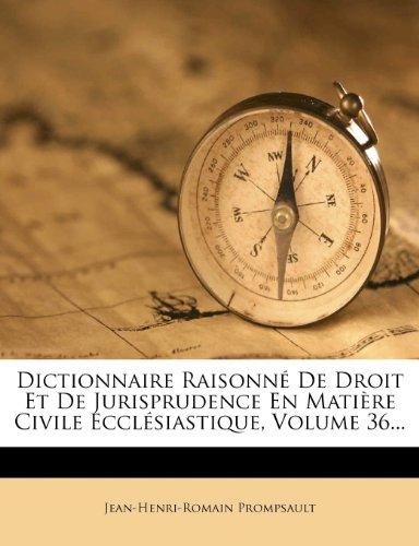 Dictionnaire Raisonne de Droit Et de Jurisprudence En Matiere Civile Ecclesiastique, Volume 36...