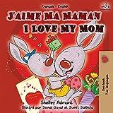 J'aime Ma Maman I Love My Mom: French English Bilingual Book